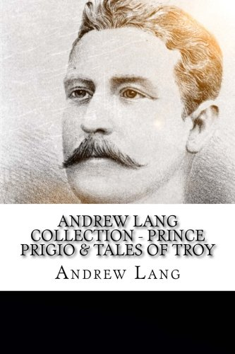 Andrew Lang Collection - Prince Prigio & Tales of Troy