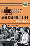 The Harrisburg 7 and the New Catholic Left: 40th Anniversary Edition