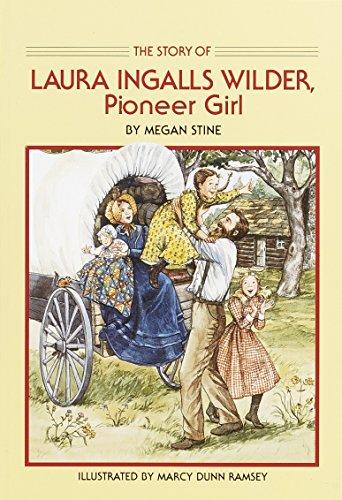 The Story of Laura Ingalls Wilder: Pioneer Girl