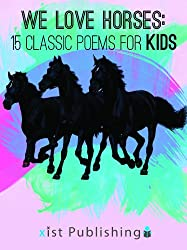 We Love Horses: Classic Poems for Children of All Ages: Volume 2 (We Love Poetry)