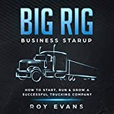 #8: Big Rig Business Startup: How to Start, Run & Grow a Successful Trucking Company