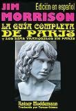 Jim Morrison La Guía Completa de París: Los días tranquilos de Jim Morrison en París (Spanish Edition)
