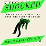 Shocked: Adventures in Bringing Back the Recently Dead | David Casarett M.D.