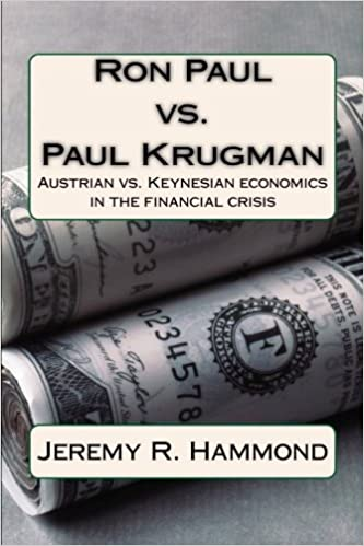 Ron paul vs paul krugman austrian vs keynesian economics in the ron paul vs paul krugman austrian vs keynesian economics in the financial crisis jeremy r hammond 9781470070724 amazon books fandeluxe Choice Image