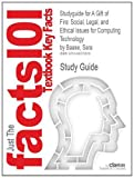 Studyguide for a Gift of Fire: Social, Legal, and Ethical Issues for Computing Technology by Sara Baase, ISBN 9780132492676, Cram101 Textbook Reviews Staff, 149027961X