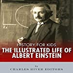 History for Kids: The Illustrated Life of Albert Einstein | Charles River Editors