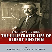 History for Kids: The Illustrated Life of Albert Einstein Audiobook by Charles River Editors Narrated by Tracey Norman