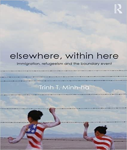 Elsewhere, Within Here: Immigration, Refugeeism and the Boundary Event, Minh-ha, Trinh T.