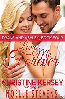 Love Me Forever (Drake and Ashley, Book Four) by [Stevens, Noelle, Kersey, Christine]