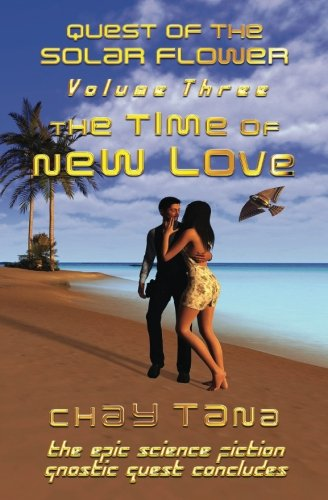 The Time of New Love (Quest of the Solar Flower trilogy) (Volume 3)