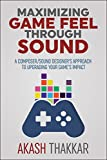 Maximizing Game Feel Through Sound: A Composer/Sound Designer's Approach to Upgrading your Game's Impact