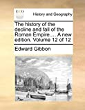 The History of the Decline and Fall of the Roman Empire a New Edition, Edward Gibbon, 1140721895
