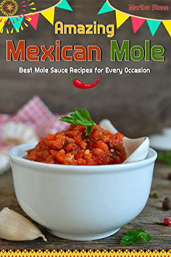 Amazing Mexican Mole: Best Mole Sauce Recipes for Every Occasion ()