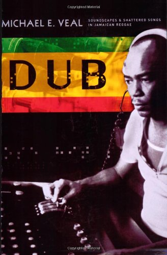 Dub: Soundscapes and Shattered Songs in Jamaican Reggae (Music/Culture)