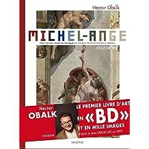 MICHEL-ANGE T.01 : TOUT MICHEL-ANGE OU PRESQUE EN UN SEUL TEXTE ET 1000 IMAGES