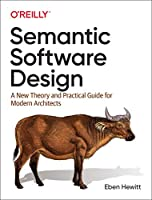 Semantic Software Design: A New Theory and Practical Guide for Modern Architects Front Cover