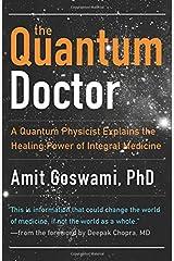The Quantum Doctor: A Quantum Physicist Explains the Healing Power of Integral Medicine Paperback