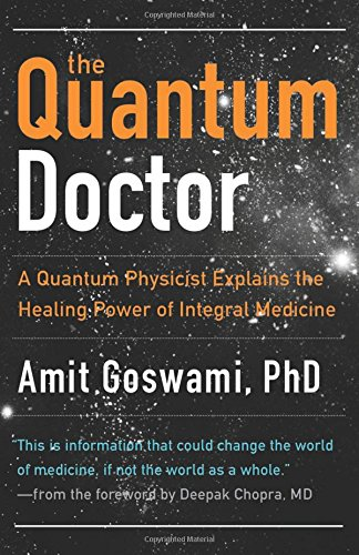 Quantum Doctor  A Quantum Physicist Explains The Healing Power Of Integral Medicine  Camino Guides
