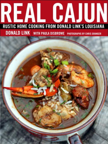 Real Cajun: Rustic Home Cooking from Donald Link's Louisiana by Donald Link, Paula Disbrowe