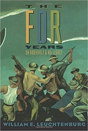 The Fdr Years: On Roosevelt and His Legacy (European Perspectives) by William E. Leuchtenburg (1997-12-06)