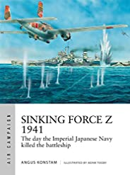 Sinking Force Z 1941: The day the Imperial Japanese Navy killed the battleship (Air Campaign) (English Edition