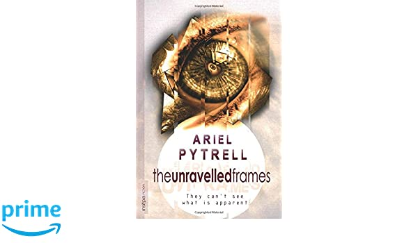 The Unravelled Frames: Ariel Pytrell, P Diane Schneider: 9781507192436: Amazon.com: Books
