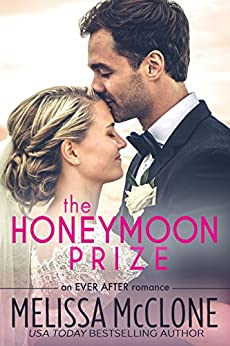 The Honeymoon Prize (Ever After series Book 1) by [McClone, Melissa]