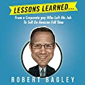 Lessons Learned: From a Corporate Guy Who Left His Job to Sell on Amazon Full Time Hörbuch von Robert Bagley III Gesprochen von: Gregory Shinn