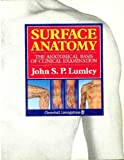 Surface Anatomy : The Anatomical Basis of Clinical Examination, Lumley, J. S. P., 0443040842