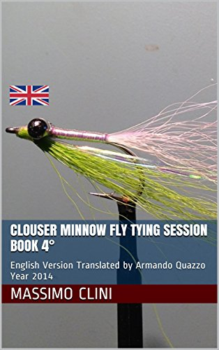 (Clouser Minnow Fly Tying Session BOOK 4°: English Version Translated by Armando Quazzo Year)