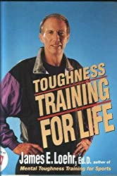 Toughness Training for Life: A Revolutionary Program for Maximizing Health, Happiness, and Productivity