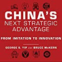 China's Next Strategic Advantage: From Imitation to Innovation Audiobook by George S. Yip, Bruce McKern Narrated by Derek Perkins