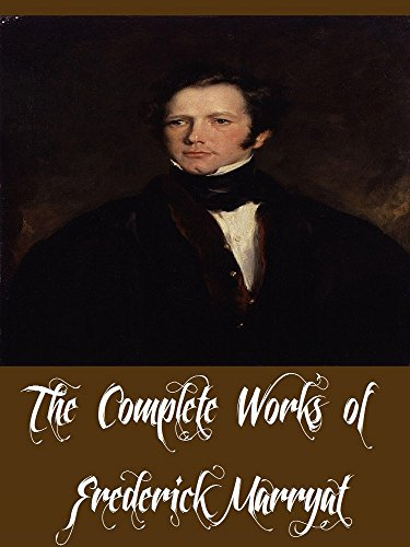 The Complete Works of Frederick Marryat (26 Complete Works of Frederick Marryat Including The Pacha of Many Tales, The Phantom Ship, Masterman Ready, Peter Simple, Percival Keene, And More)
