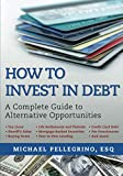 How To Invest in Debt: A Complete Guide to Alternative Opportunities