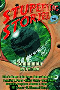 Stupefying Stories 19 by [Michell, Fi, Seiberg, Effie, Frost, Julie, Wilkins, Robert Luke, Povey, Jennifer R., Fields, Henry, Harvey, Ryan, Graves, RM, Winward-Stuart, W.]