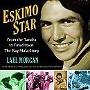 Eskimo Star: From the Tundra to Tinseltown the Ray Mala Story