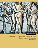 "BOOKS RECEIVED: Samantha Baskind, ""Jewish Artists and the Bible in 20th-Century America"" (Penn State UP, 2014)"