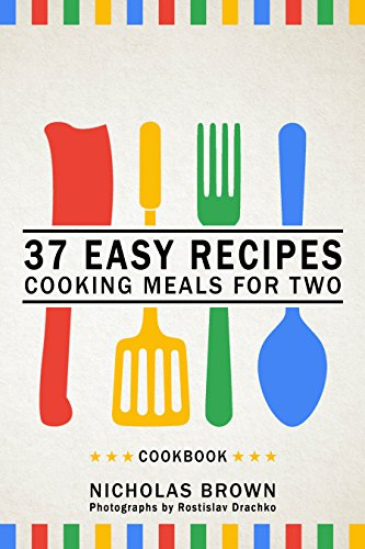 37 Easy Recipes: Cooking Meals For Two – Cookbook by [Brown, Nicholas]