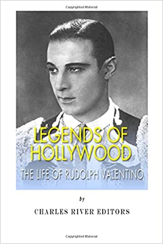 Legends of Hollywood: The Life of Rudolph Valentino