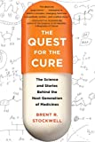 The Quest for the Cure : The Science and Stories Behind the Next Generation of Medicines, Stockwell, Brent R., 0231152132