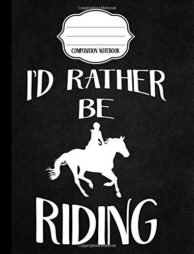 I'd Rather Be Riding - Equestrian Composition Notebook - College Ruled: College Ruled Writer's Notebook or Journal for School / Work / Journaling (Black Equestrian Notebook) (Volume 1) pdf epub