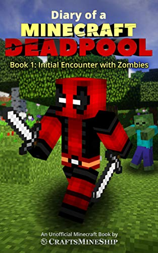 Diary of a Minecraft Deadpool: Book 1: Initial Encounter With Zombies