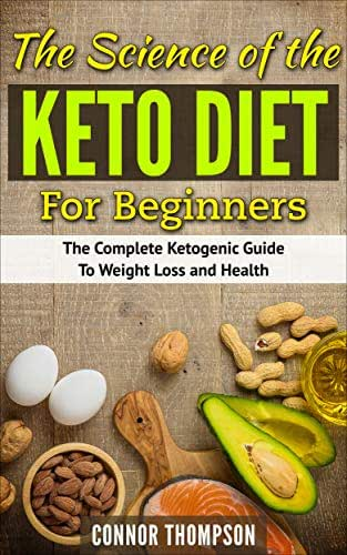 The Science of the Keto Diet Plan for Beginners: The Complete Ketogenic Guide to Weight Loss and Health