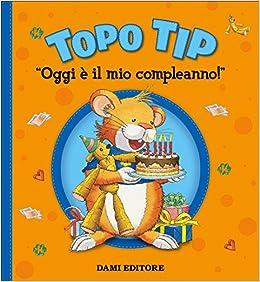 Oggi E Il Mio Compleanno Topo Tip Marco Campanella Anna Casalis