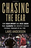 Chasing the Bear: How Bear Bryant and Nick Saban Made Alabama the Greatest College Football Program of All Time: more info
