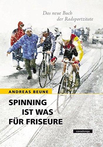 Spinning ist was für Friseure. Das neue Buch der Radsportzitate ...