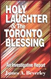 Holy Laughter and Toronto Blessing, James A. Beverley, 0310204976