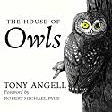 The House of Owls Audiobook by Tony Angell Narrated by Tom Zingarelli