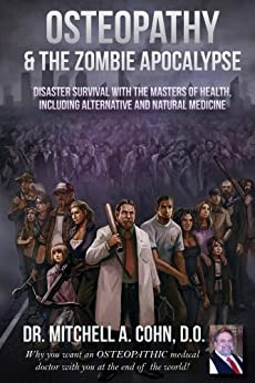 Osteopathy and the Zombie Apocalypse: Disaster survival with the masters of health, including alternative and natural medicine by [Cohn, Mitchell]