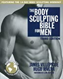 The Body Sculpting Bible for Men, James Villepigue and Hugo Rivera, 1578264006
